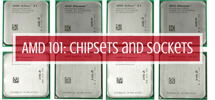 AMD 101: Chipsets and Sockets